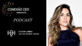 Podcast Conexão CEO #17 – Claudia Abreu, CEO da Mundo Verde
