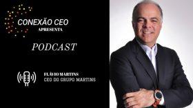 Podcast Conexão CEO #27 – Flávio Martins, CEO do Grupo Martins