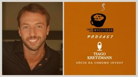 Podcast Café com Investidor #30 – Tiago Kretzmann, sócio da Chromo Invest